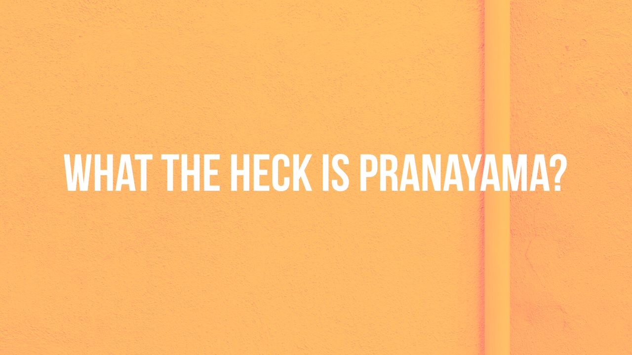 What The Heck Is Pranayama?