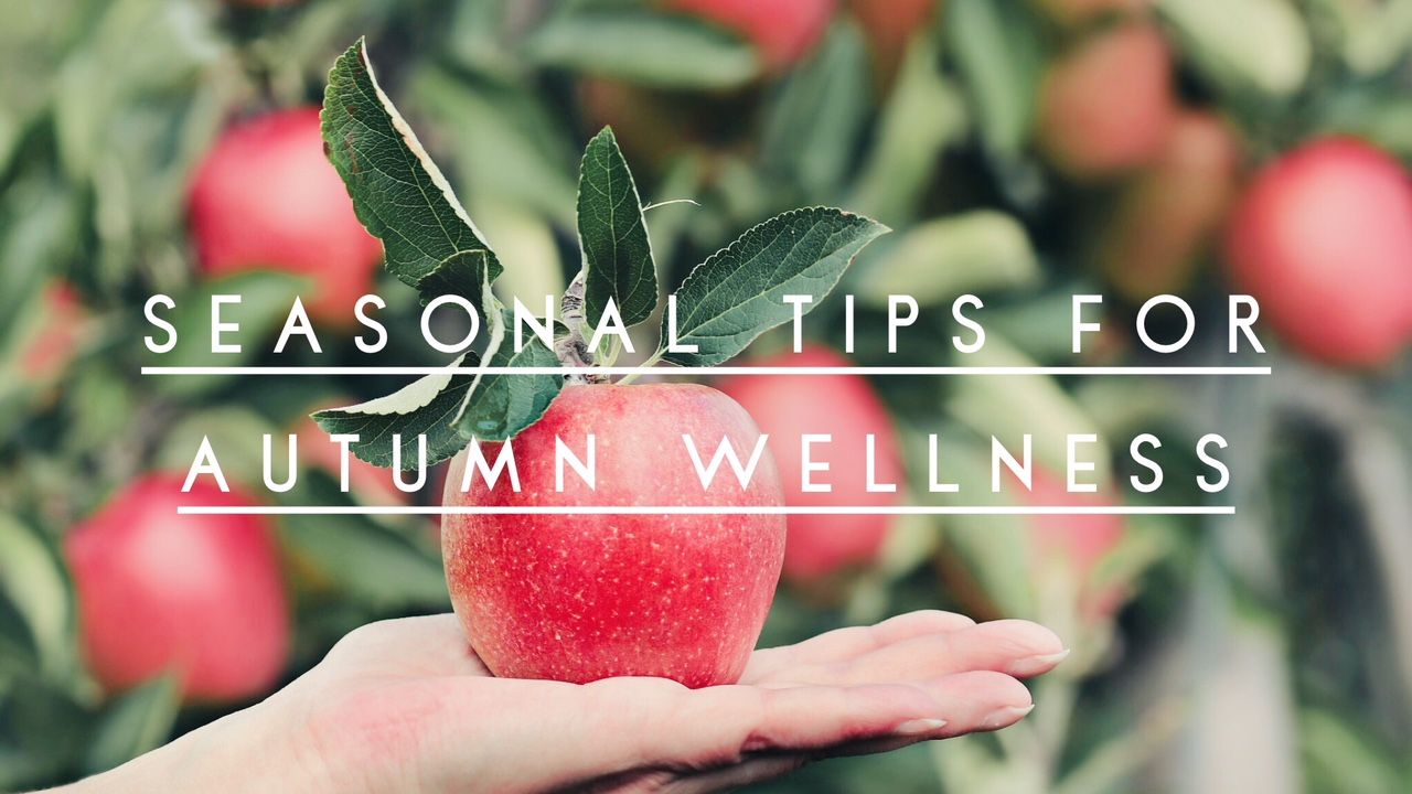 Seasonal Tips For Autumn Wellness