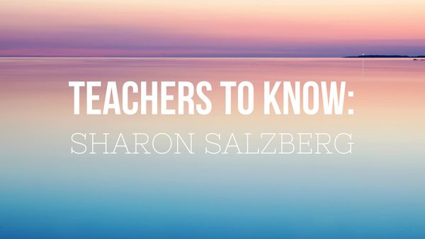 Teachers To Know: Sharon Salzberg
