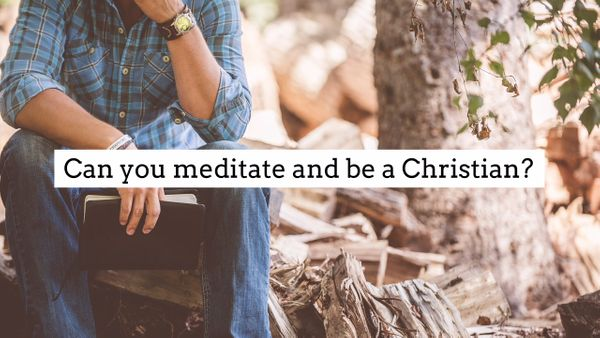 Can you meditate and be a Christian?