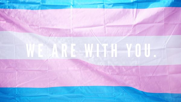 Transgender friends: We are with you.